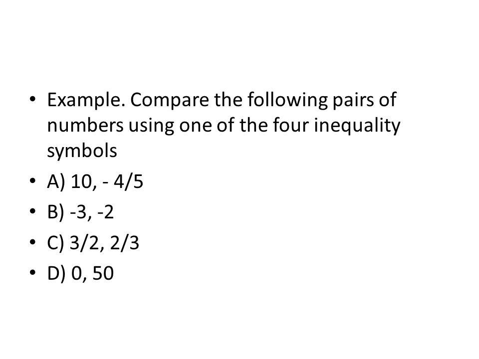 Example. Compare the following pairs of numbers using one of the four inequality symbols
