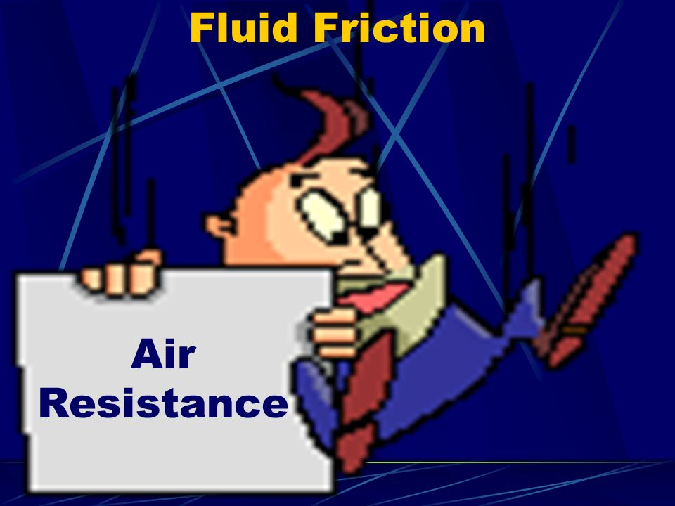Fluid Friction Air Resistance