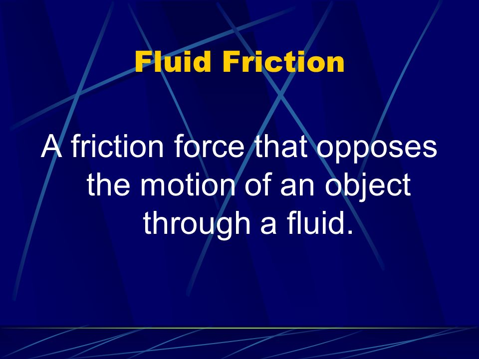 A friction force that opposes the motion of an object through a fluid.