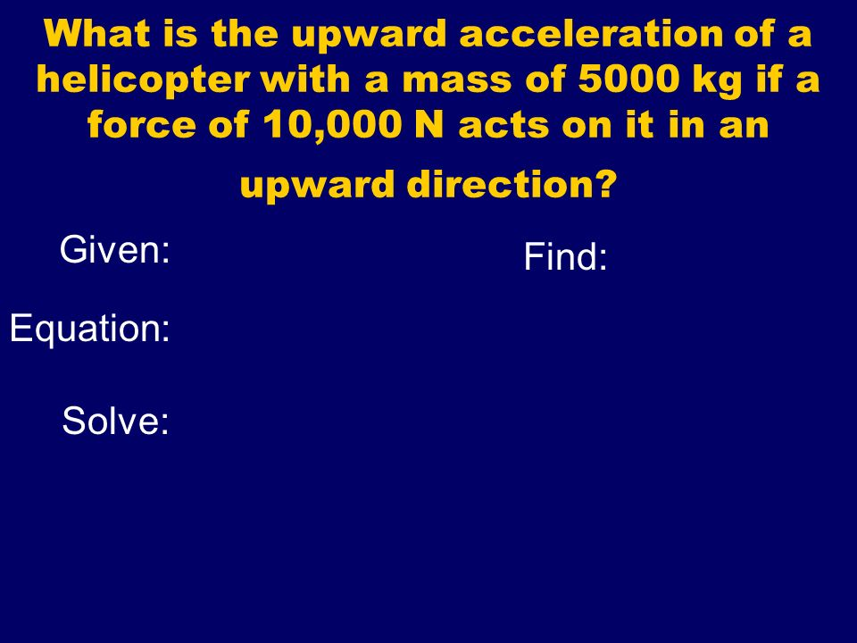 What is the upward acceleration of a helicopter with a mass of 5000 kg if a force of 10,000 N acts on it in an upward direction