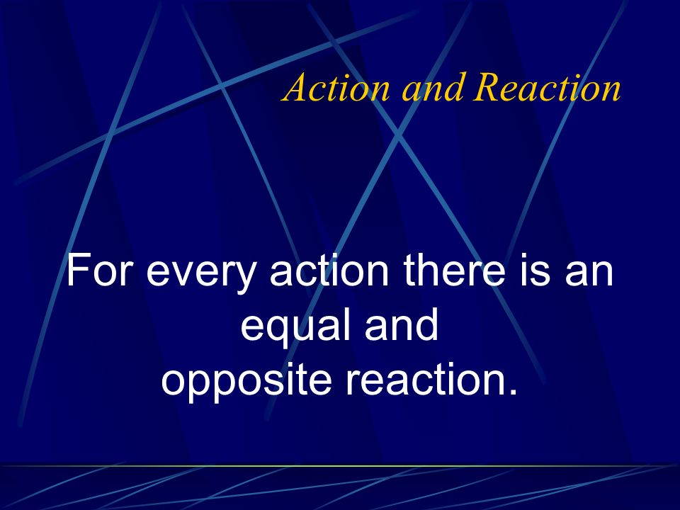 For every action there is an equal and