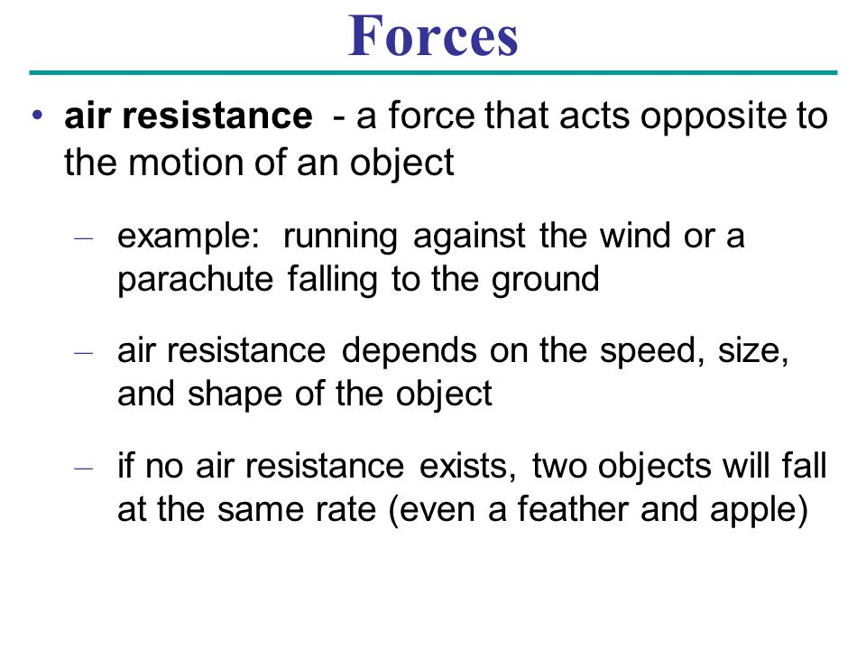 Forces air resistance - a force that acts opposite to the motion of an object.