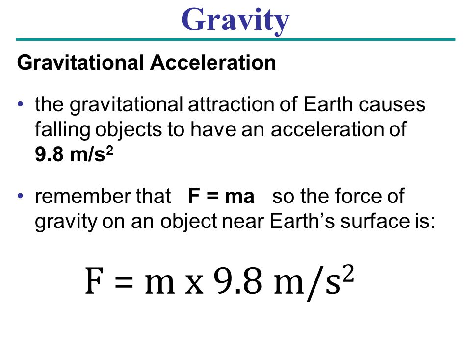 F = m x 9.8 m/s2 Gravity Gravitational Acceleration