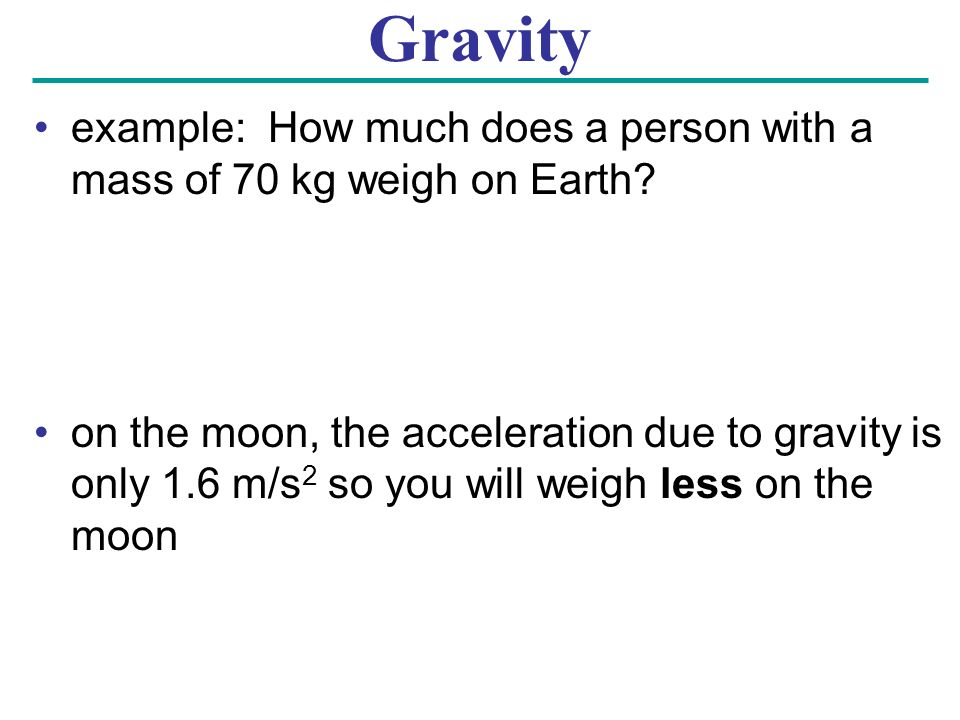 Gravity example: How much does a person with a mass of 70 kg weigh on Earth