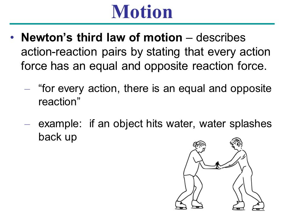 Motion Newton's third law of motion – describes action-reaction pairs by stating that every action force has an equal and opposite reaction force.