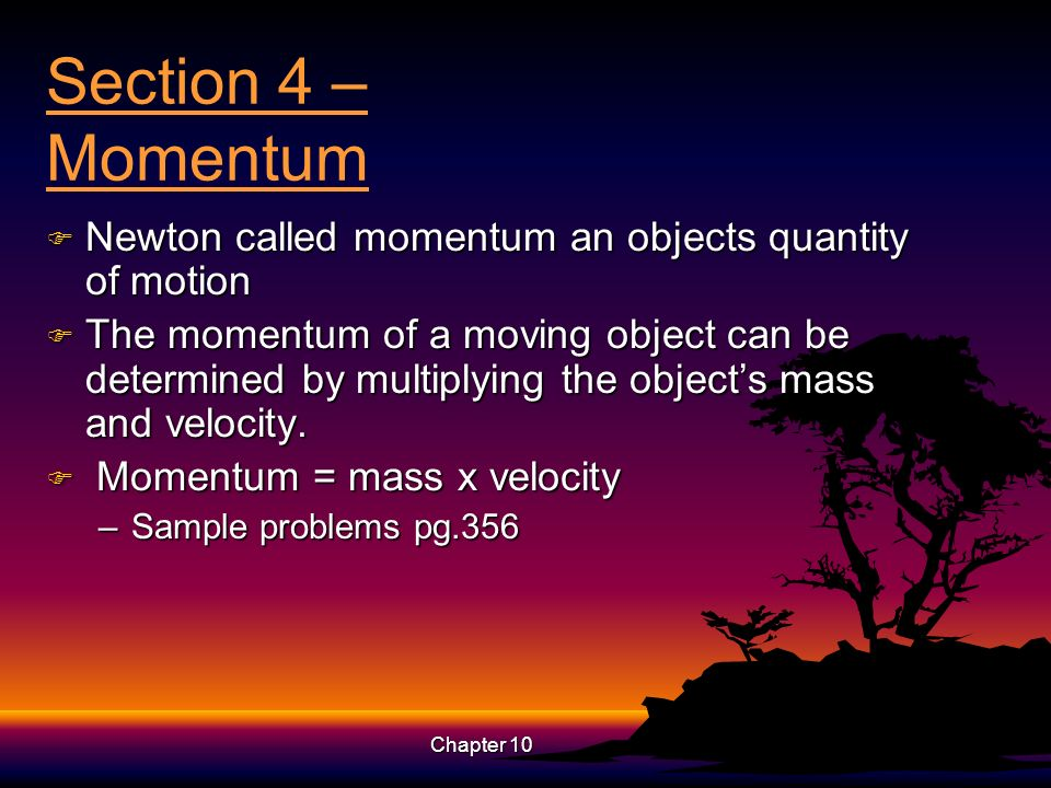 Section 4 – Momentum Newton called momentum an objects quantity of motion.