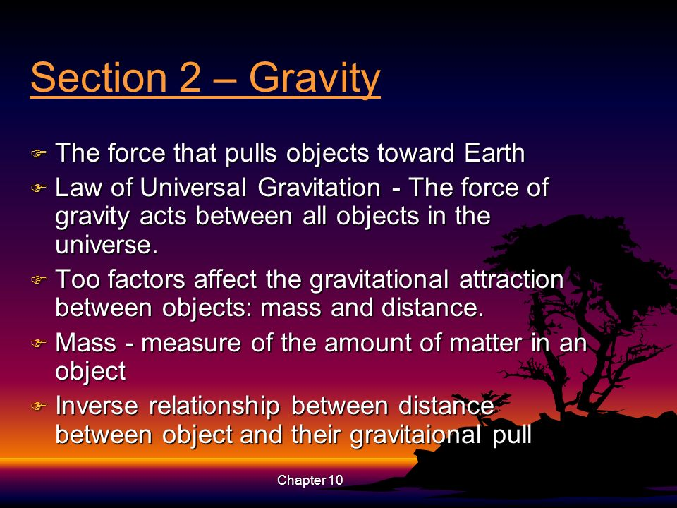 Section 2 – Gravity The force that pulls objects toward Earth