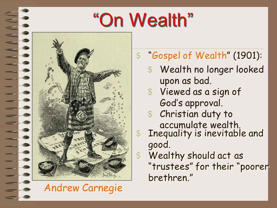 the duty of wealth to man in andrew carnegies the gospel of wealth Andrew carnegie, from the gospel of wealth  this, then, is held to be the duty of the man of wealth: to set an example of modest, unostentatious living,.