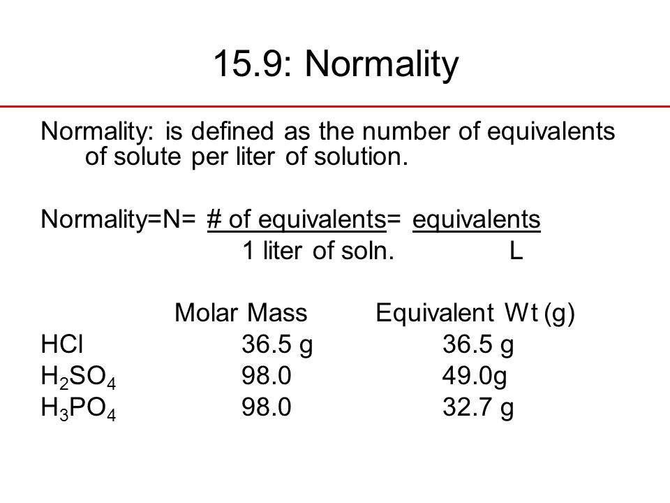 15.9: Normality Normality: is defined as the number of equivalents of solute per liter of solution.