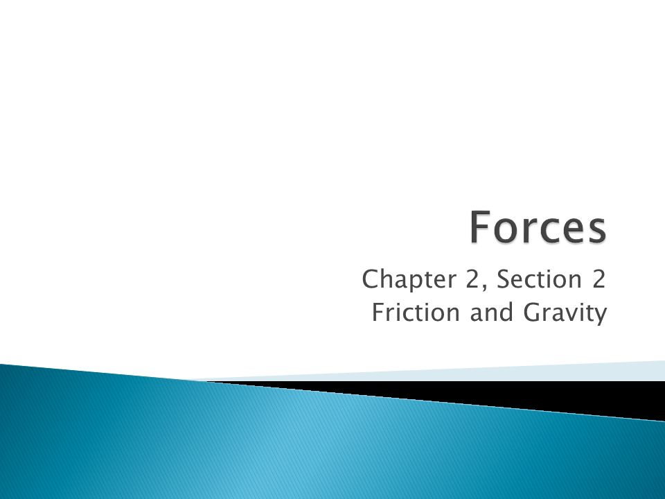 Chapter 2, Section 2 Friction and Gravity