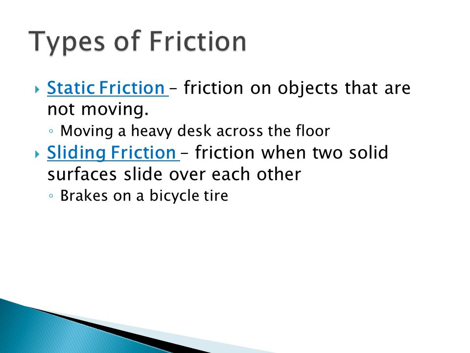 Types of Friction Static Friction – friction on objects that are not moving. Moving a heavy desk across the floor.