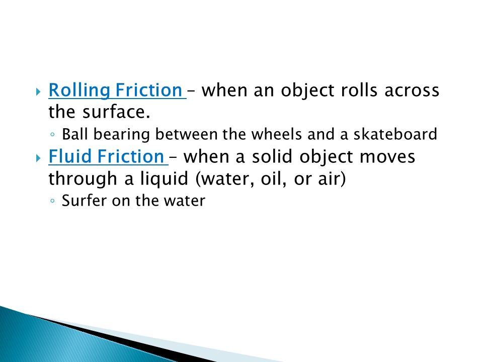 Rolling Friction – when an object rolls across the surface.