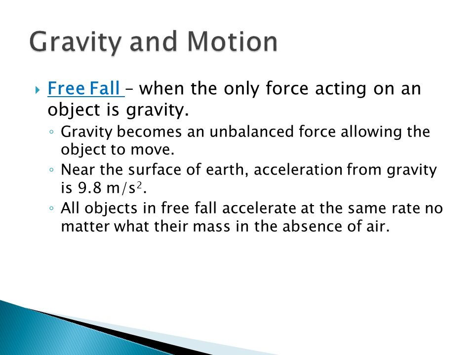 Gravity and Motion Free Fall – when the only force acting on an object is gravity.