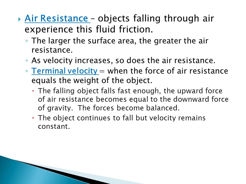 Air Resistance – objects falling through air experience this fluid friction.