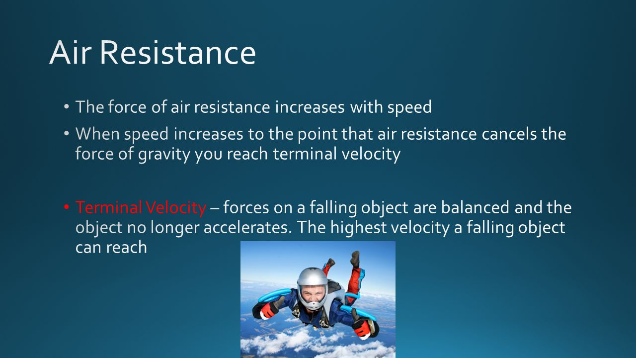 Air Resistance The force of air resistance increases with speed