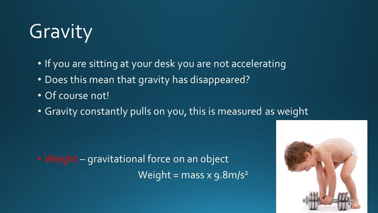Gravity If you are sitting at your desk you are not accelerating