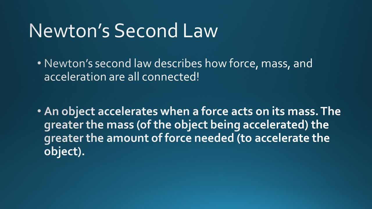 Newton's Second Law Newton's second law describes how force, mass, and acceleration are all connected!