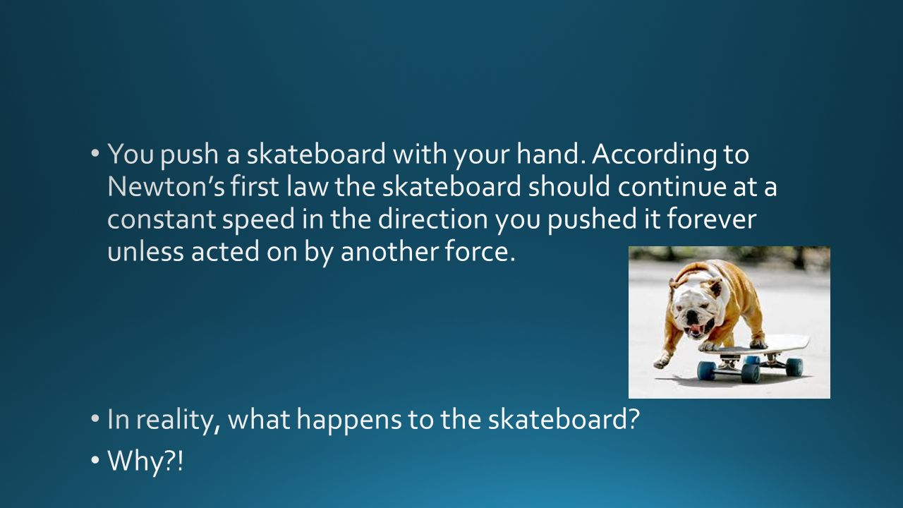 You push a skateboard with your hand
