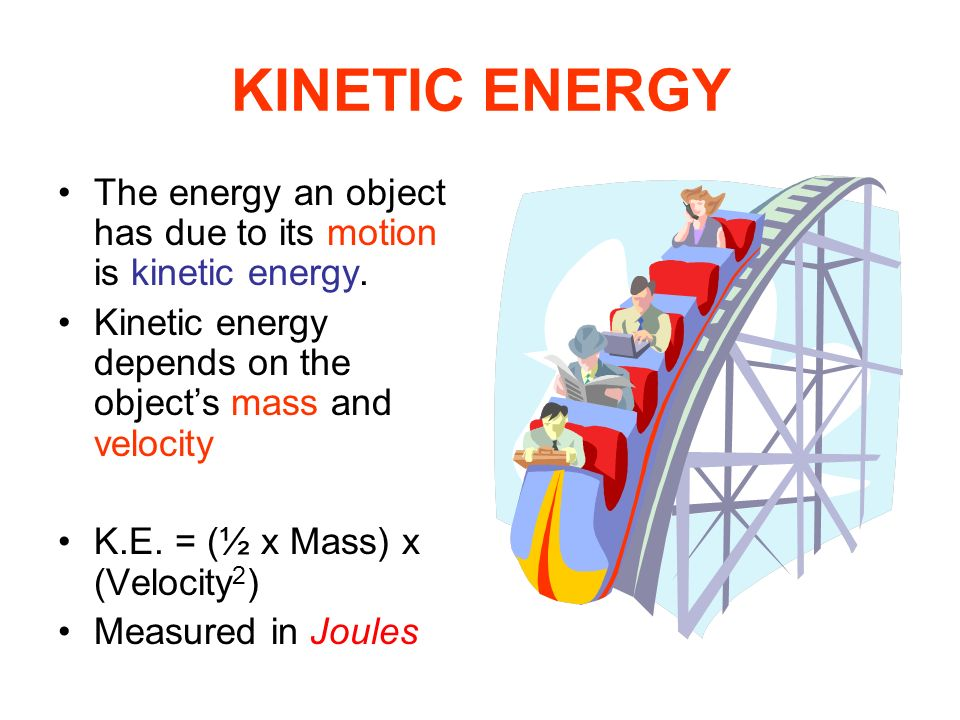 KINETIC ENERGY The energy an object has due to its motion is kinetic energy. Kinetic energy depends on the object's mass and velocity.