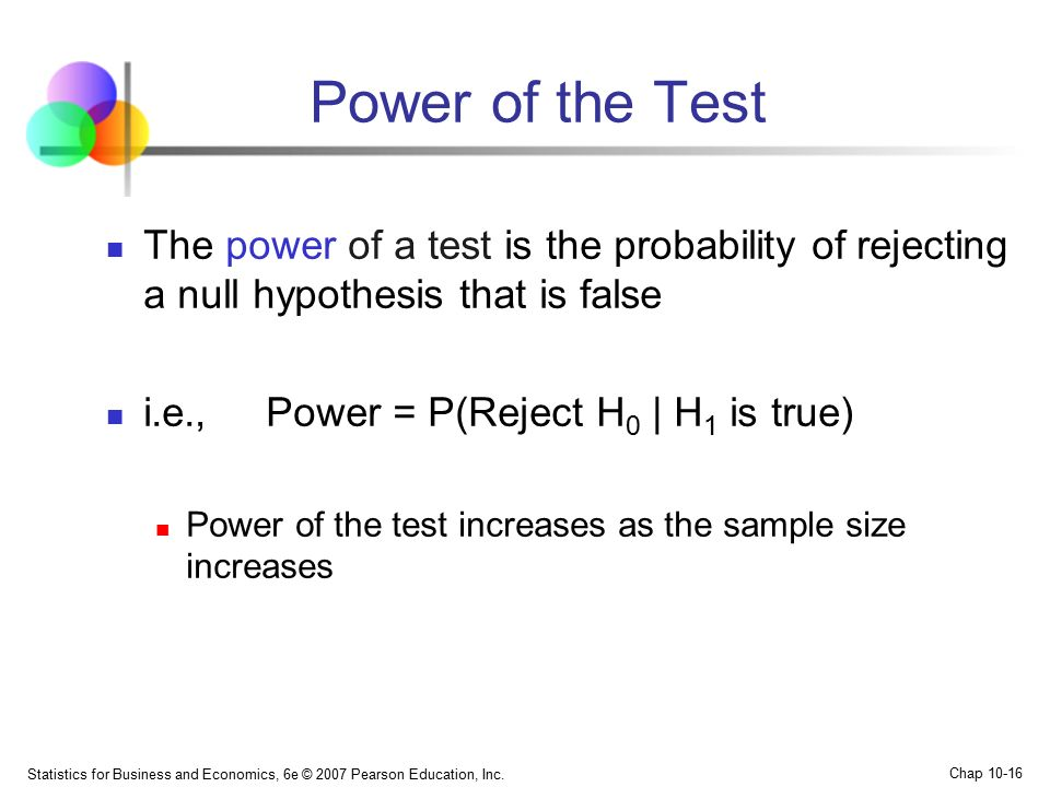 Power of the Test The power of a test is the probability of rejecting a null hypothesis that is false.