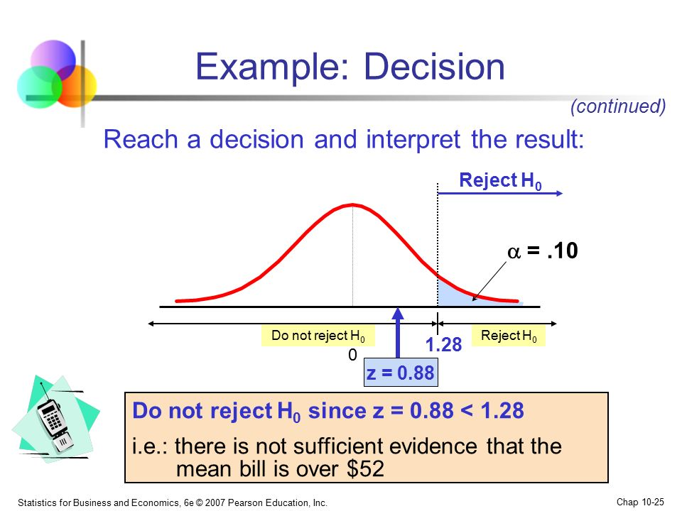 Example: Decision Reach a decision and interpret the result:  = .10