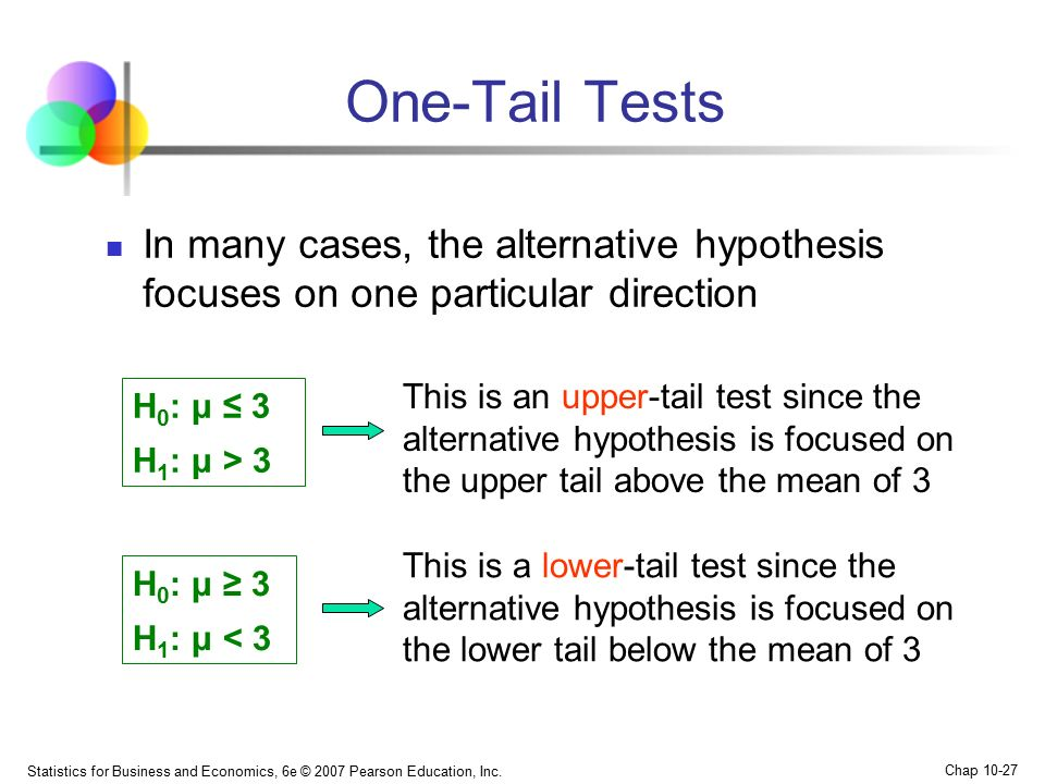 One-Tail Tests In many cases, the alternative hypothesis focuses on one particular direction.