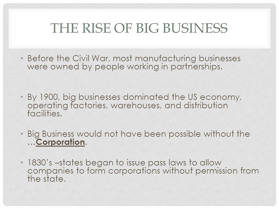 the rise of big business in The rise of organized labor was a direct result of big business in america due to the face that most of the big businesses were had factories that required some sort of organized labor - the rise of big business introduction.