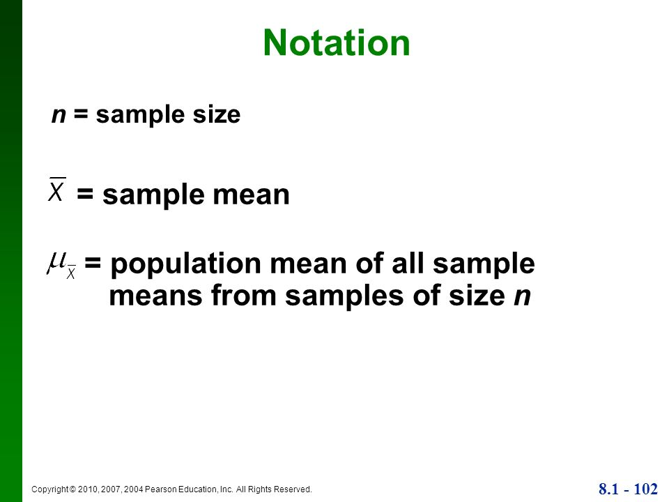 Notation n = sample size = sample mean = population mean of all sample means from samples of size n