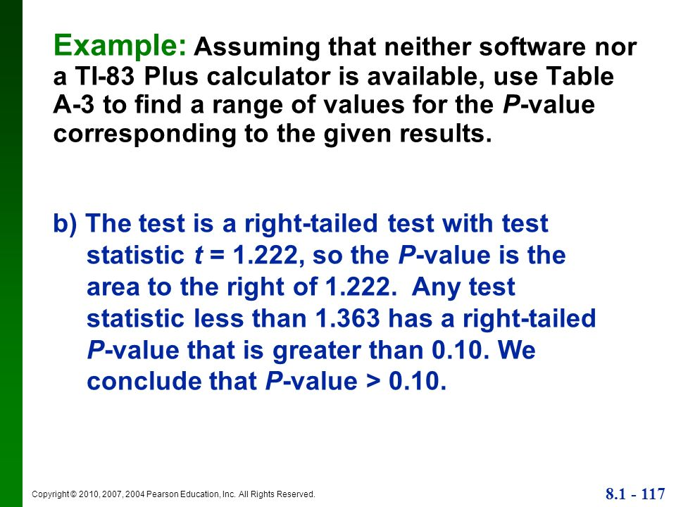 Example: Assuming that neither software nor a TI-83 Plus calculator is available, use Table A-3 to find a range of values for the P-value corresponding to the given results.
