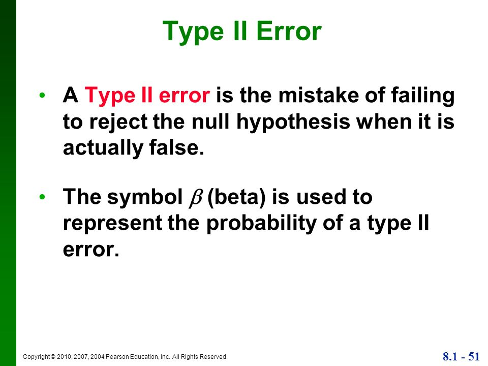 Type II Error A Type II error is the mistake of failing to reject the null hypothesis when it is actually false.