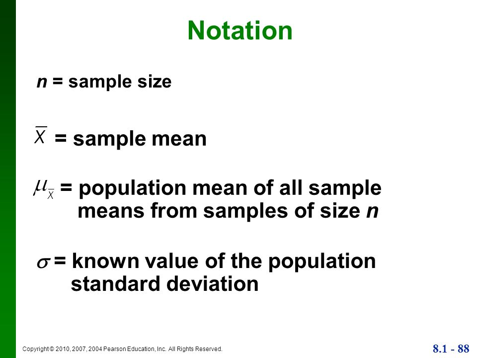 Notation n = sample size. = sample mean. = population mean of all sample means from samples of size n.