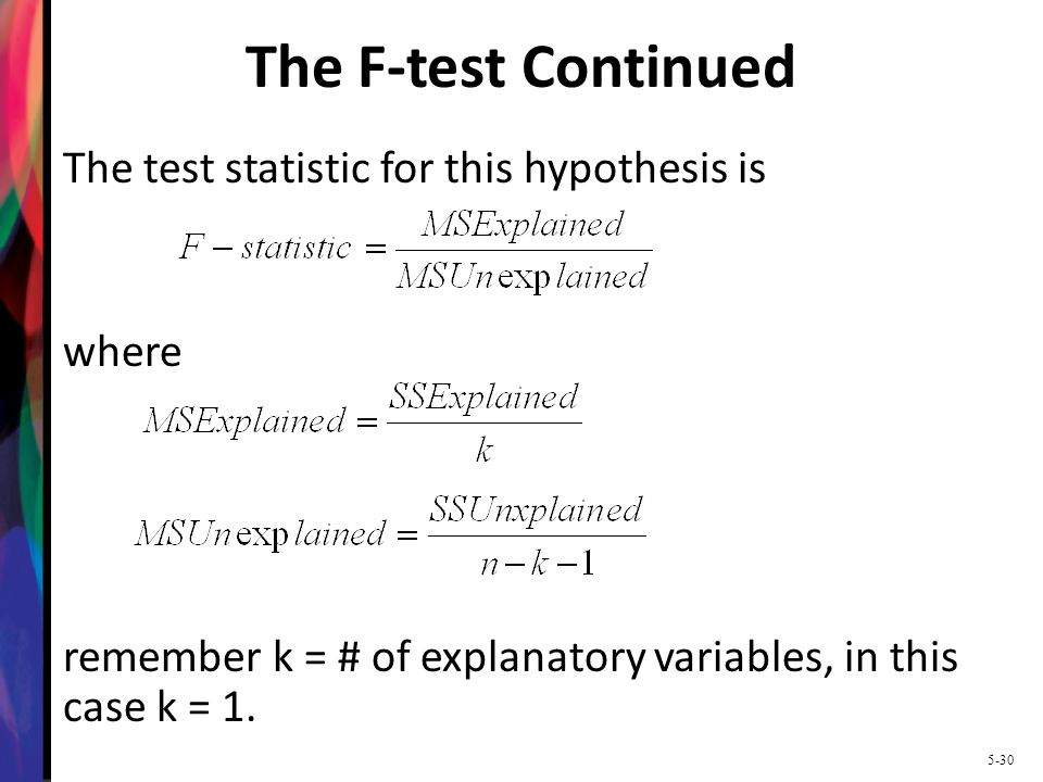 The F-test Continued The test statistic for this hypothesis is where remember k = # of explanatory variables, in this case k = 1.