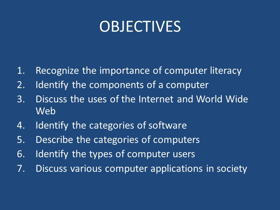 OBJECTIVES Recognize the importance of computer literacy
