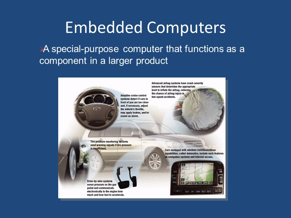 Embedded Computers A special-purpose computer that functions as a component in a larger product