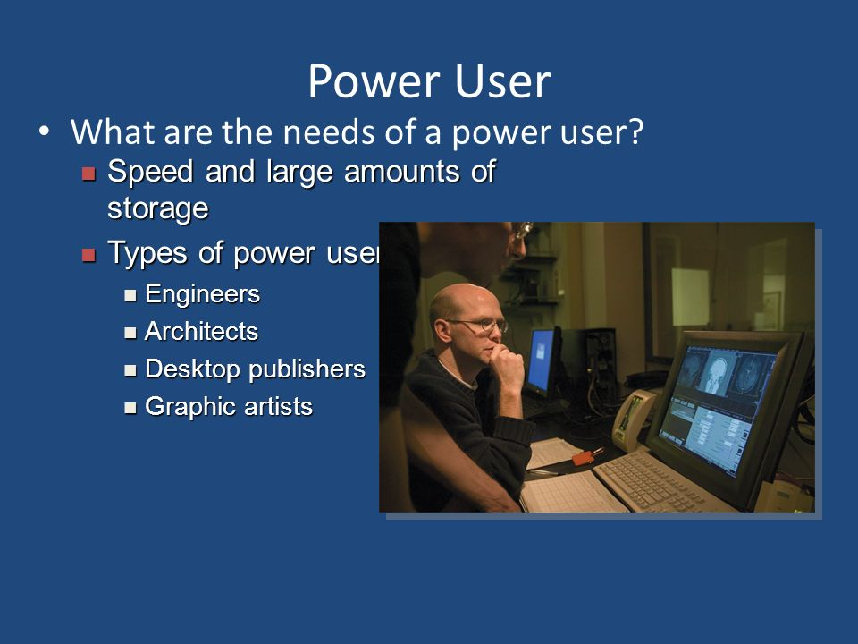 Power User What are the needs of a power user