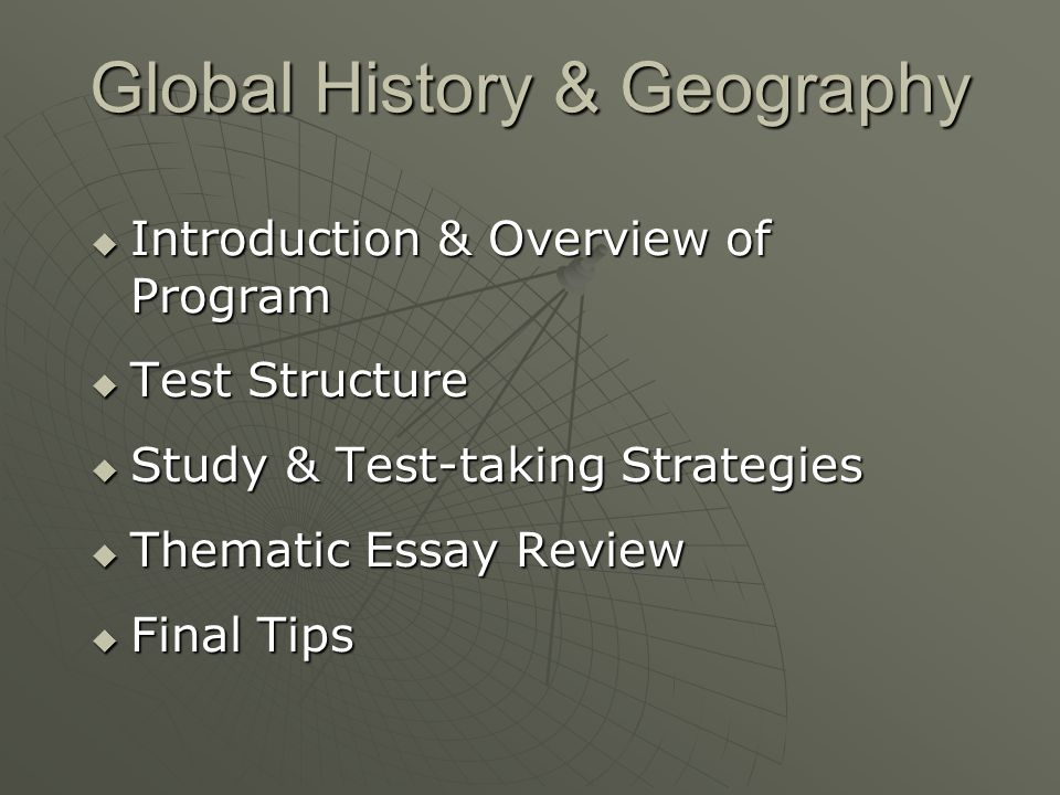 global history regents essay tips Administrations of the global history regents rubric for the thematic essay, bullet 1 was intended to address the overall level of knowledge brought to.