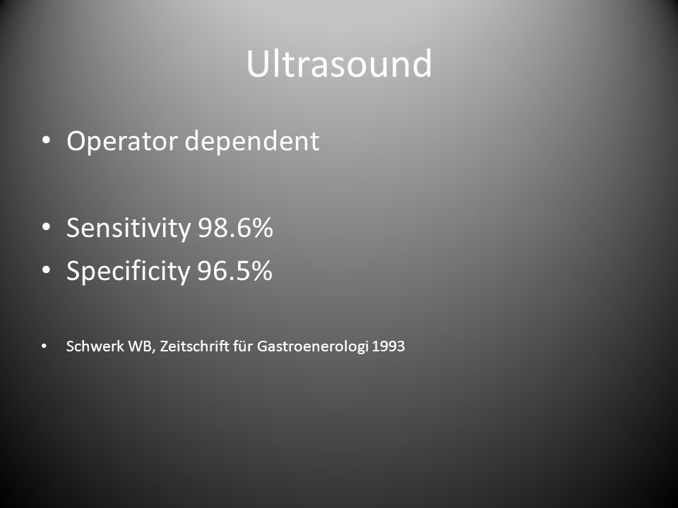 Ultrasound Operator dependent Sensitivity 98.6% Specificity 96.5%