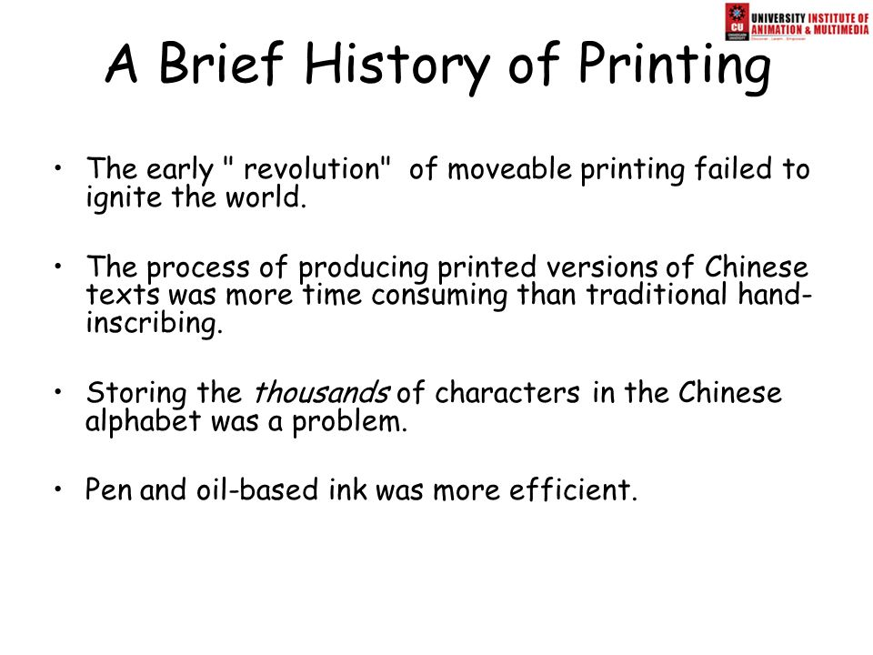 a history of the development of printing techniques The printing process involves complex problems at every stage, and the brilliance of the first known products from gutenberg's press suggest that earlier efforts must have been lost if not, the decision to make his first publication a full-length bible in latin (the vulgate ), printed to the standards of the best black-letter manuscripts , is a bold one indeed.
