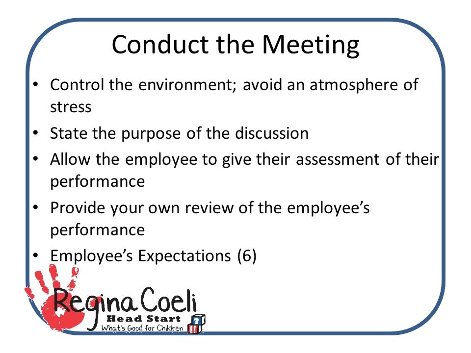conduct meeting properly staff The goal of a performance appraisal is to assess and summarize past  uc personnel policies for staff members 23  conduct the performance appraisal meeting.