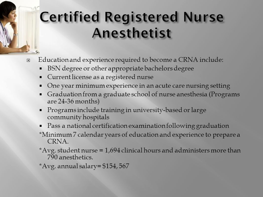 certified registered nurse anesthesist Certified registered nurse anesthetists (crnas) play a crucial role in the success of a variety of medical procedures they work in collaboration with surgeons, anesthesiologists, dentists, podiatrists, and other professionals to ensure the safe administration of anesthesia.