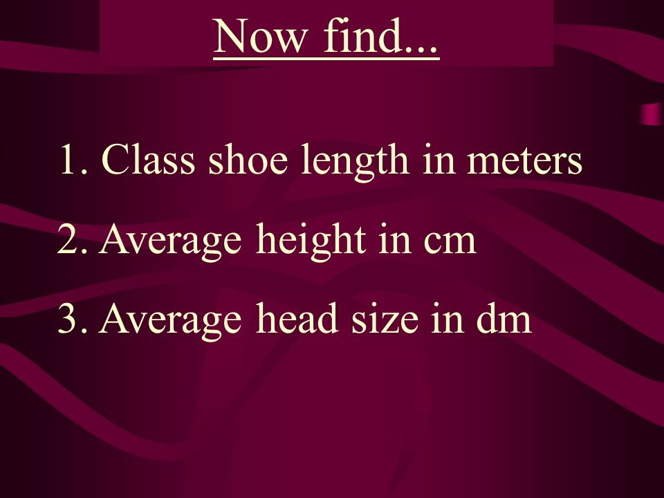 Now find Class shoe length in meters 2. Average height in cm