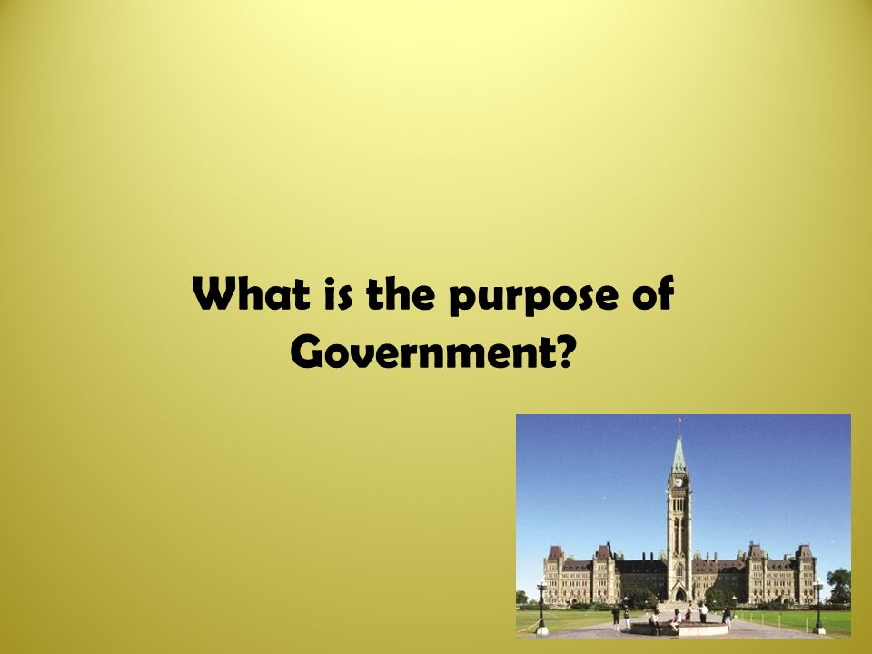 purpose of government The distinction between correct and deviant constitutions is combined with the observation that the government may the purpose of political politics is.