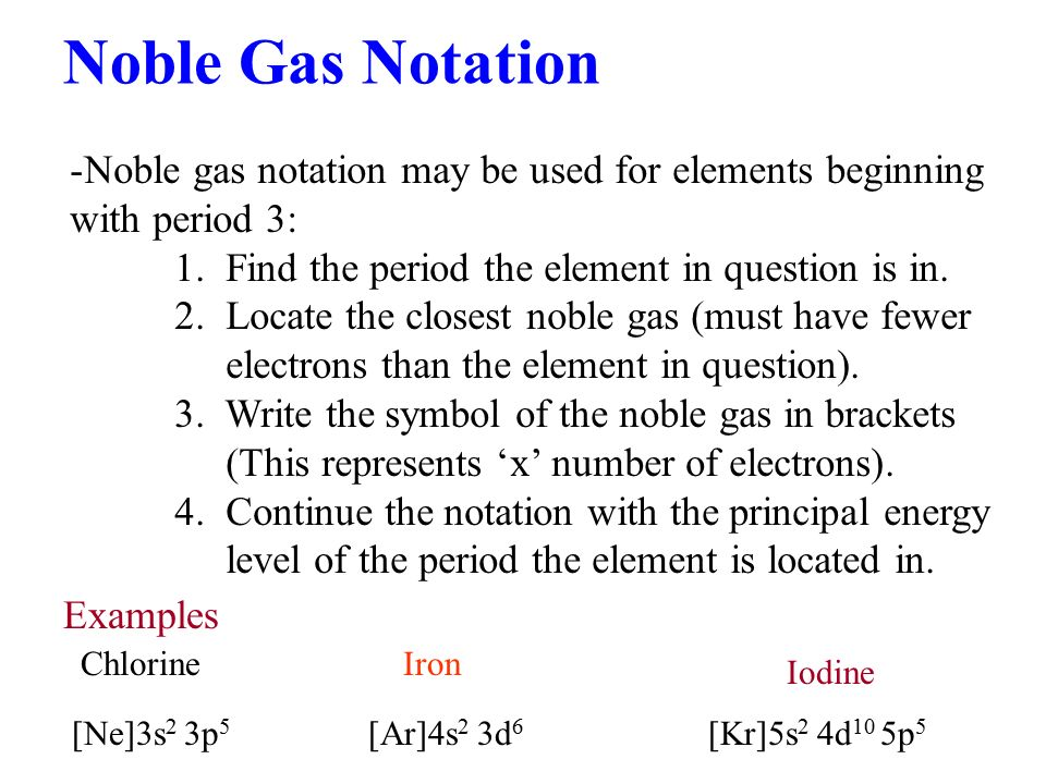 Noble Gas Notation Noble gas notation may be used for elements beginning with period 3: 1. Find the period the element in question is in.