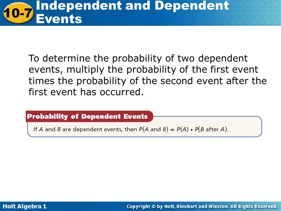 To determine the probability of two dependent events, multiply the probability of the first event times the probability of the second event after the first event has occurred.