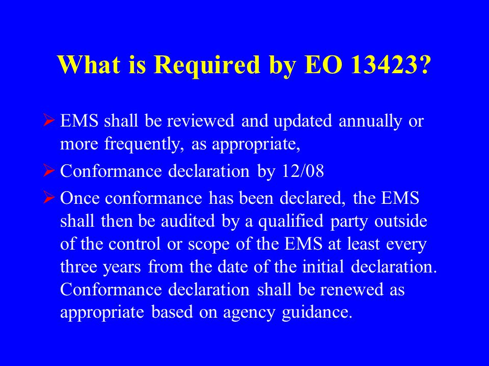What is Required by EO 13423 EMS shall be reviewed and updated annually or more frequently, as appropriate,