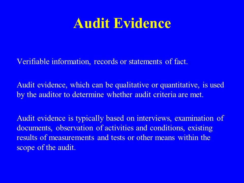 Audit Evidence Verifiable information, records or statements of fact.