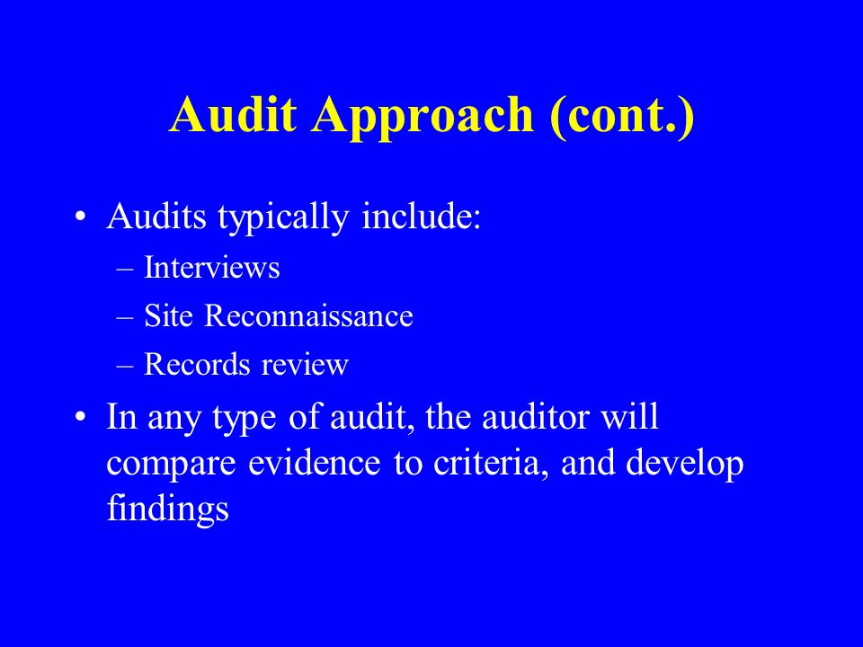 Audit Approach (cont.) Audits typically include: