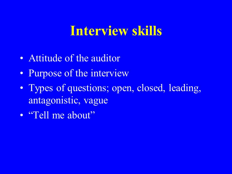 Interview skills Attitude of the auditor Purpose of the interview