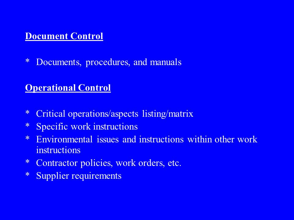 Document Control Documents, procedures, and manuals. Operational Control. Critical operations/aspects listing/matrix.