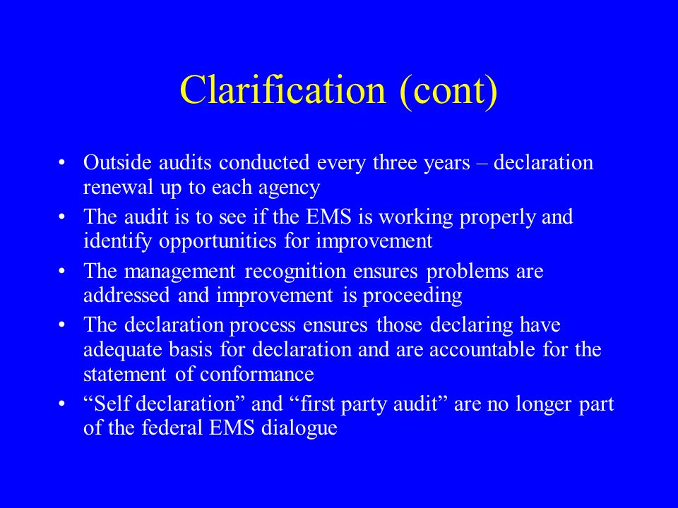 Clarification (cont) Outside audits conducted every three years – declaration renewal up to each agency.